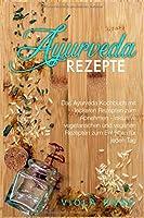 Ayurveda Rezepte: Das Ayurveda Kochbuch mit leckeren Rezepten zum Abnehmen