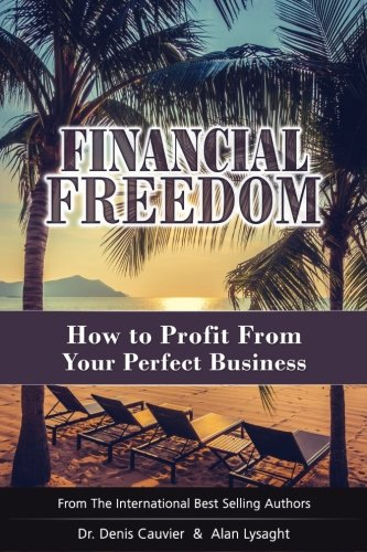 Compare Textbook Prices for Financial Freedom: How To Profit From Your Perfect Business  ISBN 9780973354997 by Cauvier, Denis,Lysaght, Alan
