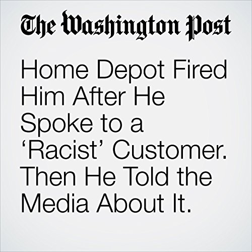 Home Depot Fired Him After He Spoke to a 'Racist' Customer. Then He Told the Media About It. copertina