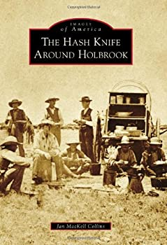 The Hash Knife Around Holbrook  Images of America