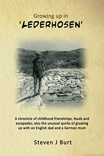 Growing up in 'Lederhosen': Memories of Growing Up on a Newly Built Council Housing Estate in the Sixties; a Small West Country Village on a Hill, ... Woods, River and Canal in the Valley Below