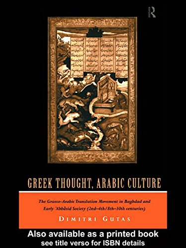 Greek Thought, Arabic Culture: The Graeco-Arabic Translation Movement in Baghdad and Early 'Abbasaid Society (2nd-4th/5t