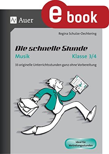 Die schnelle Stunde Musik Klasse 3-4: 33 originelle Unterrichtsstunden ganz ohne Vorbereitung (Die schnelle Stunde Grundschule)
