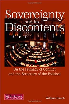 Sovereignty and its Discontents: On the Primacy of Conflict and the Structure of the Political (Birkbeck Law Press) by William Rasch (2004-08-18)