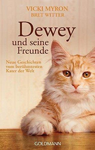 Dewey und seine Freunde: Neue Geschichten vom berühmtesten Kater der Welt
