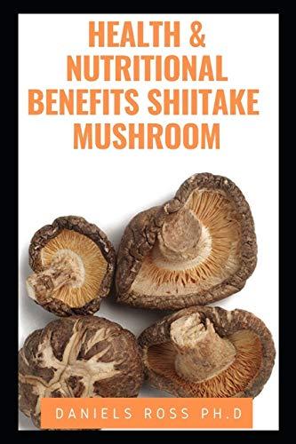 HEALTH AND NUTRITIONAL BENEFITS SHIITAKE MUSHROOM: Revealing the Medicinal Secrets of Shiitake Mushroom