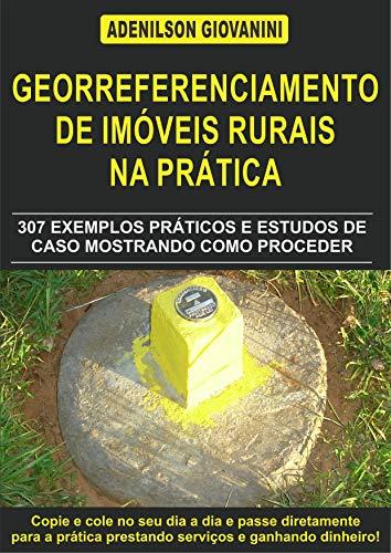 Topografia Cadastral e Georreferenciamento de Imóveis Rurais na Prática: 307 exemplos práticos e estudos de caso mostrando como proceder (Portuguese Edition)