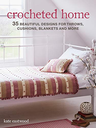 Crocheted Home: 35 beautiful designs for throws, cushions, blankets and...