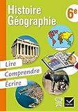 Histoire-Géographie 6e, Lire, Comprendre, Écrire éd. 2013 - Cahier de l'élève