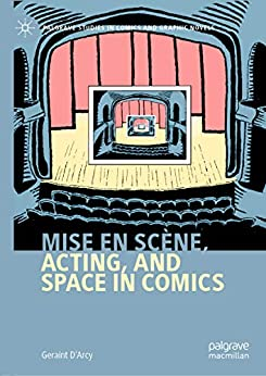 [Geraint D'Arcy]のMise en scène, Acting, and Space in Comics (Palgrave Studies in Comics and Graphic Novels) (English Edition)