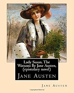 Lady Susan. The Watsons By Jane Austen, (epistolary novel)