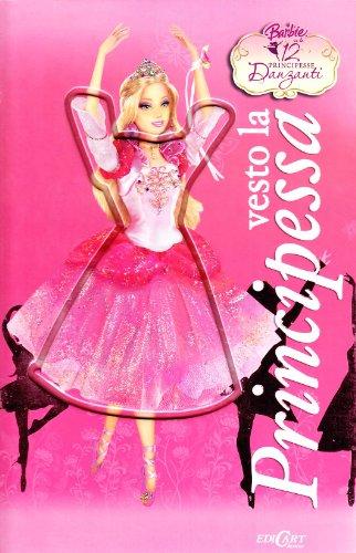 Vesto la principessa (Barbie. Le 12 Principesse danzanti)