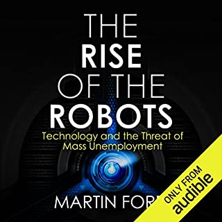 Rise of the Robots     Technology and the Threat of a Jobless Future              By:                                                                                                                                 Martin Ford                               Narrated by:                                                                                                                                 Jeff Cummings                      Length: 10 hrs and 18 mins     93 ratings     Overall 4.4