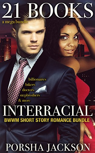 21 BOOKS: INTERRACIAL BWWM SHORT STORY ROMANCE BUNDLE (Billionaire, Biker, Stepbrother, Doctor, Taboo) (English Edition)
