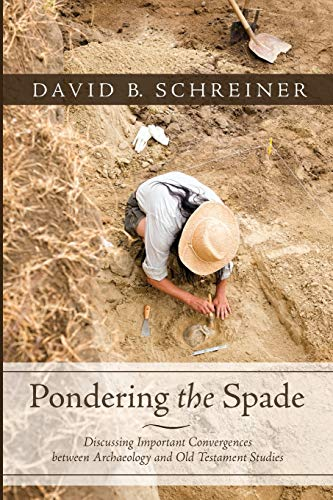 Compare Textbook Prices for Pondering the Spade: Discussing Important Convergences between Archaeology and Old Testament Studies  ISBN 9781498294027 by Schreiner, David B.