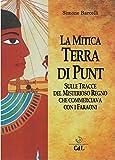La Mitica Terra di Punt: Sulle Tracce del Misterioso Regno che Commerciava con i Faraoni (Italian Edition)