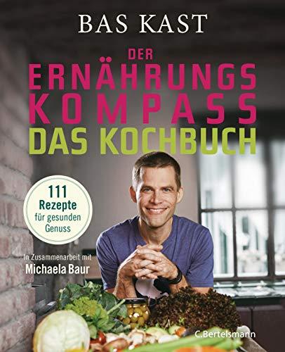 Der Ernährungskompass - Das Kochbuch: 111 Rezepte für gesunden Genuss