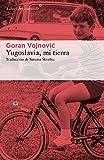 Yugoslavia mi tierra: 177 (Libros del Asteroide)