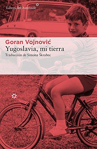 Yugoslavia, mi tierra: 177 (Libros del Asteroide)