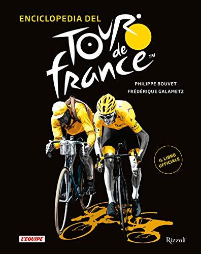 Enciclopedia del Tour de France. Ediz. illustrata