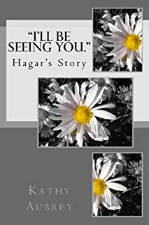 I'll Be Seeing You: Hagar's Story