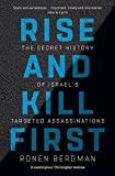 Rise and Kill First: The Secret History of Israel's Targeted Assassinations - Ronen Bergman