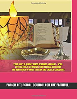 2019 DAILY & SUNDAY MASS READINGS JANUARY - APRIL; 2019 CATHOLIC LITURGICAL CUM FEDERAL CALENDAR; & THE NEW ORDER OF MASS IN LATIN AND ENGLISH LANGUAGES