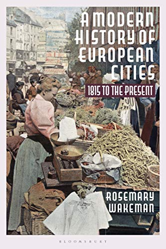 A Modern History of European Cities: 1815 to the Present by [Rosemary Wakeman]