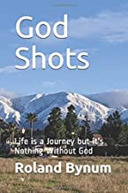 God Shots: Life is a Journey but it's Nothing Without God