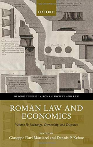 Roman Law and Economics: Volume II: Exchange, Ownership, and Disputes (Oxford Studies in Roman Society & Law)