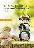 Die Mykotherapie in der Veterinärmedizin - Das Kompendium: Das Original