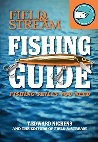 Field & Stream Skills Guide: Fishing: Fishing Skills You Need by [T. Edward Nickens]