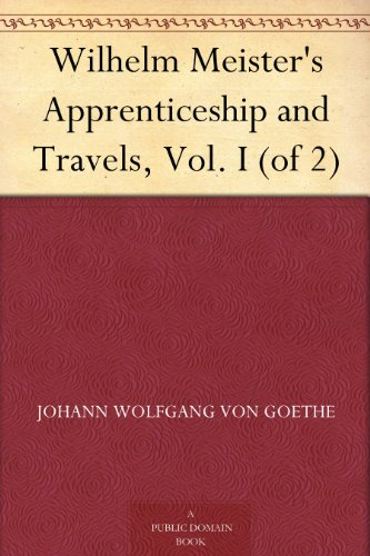 Wilhelm Meister's Apprenticeship and Travels, Vol. I (of 2) (English Edition)