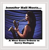 Jennifer Hall Meets.....A West Coast Tribute to Gerry Mulligan
