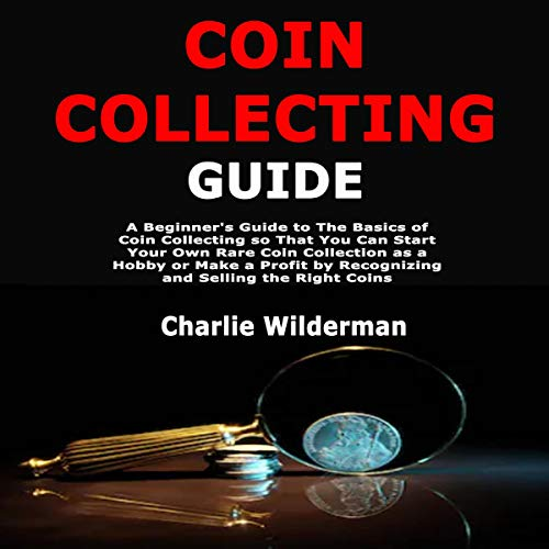 Coin Collecting Guide Audiobook By Charlie Wilderman cover art