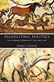 Paleolithic Politics: The Human Community in Early Art (The Beginning and the Beyond of Politics)