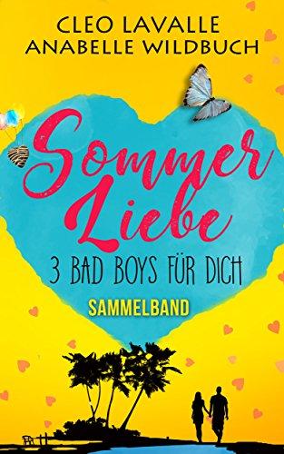 Sommerliebe: 3 Bad Boys für dich, Sammelband drei bereits veröffentlichter Romane!