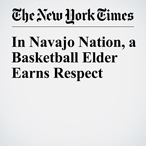 In Navajo Nation, a Basketball Elder Earns Respect                   By:                                                                                                                                 Michael Powell                               Narrated by:                                                                                                                                 Caroline Miller                      Length: 13 mins     Not rated yet     Overall 0.0