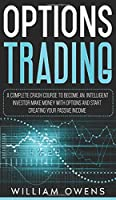 Options Trading: A Complete Crash Course to Become an Intelligent Investor - Make Money with Options and Start Creating Your Passive Income
