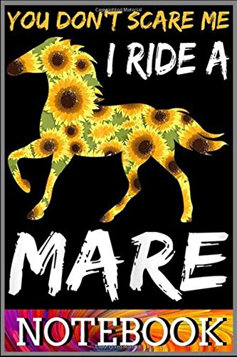 Notebook: Sunshine Sunflower Horse You Don't Scare Me I Ride A Mare notebook 100 pages 6x9 inch by XUXX Niz