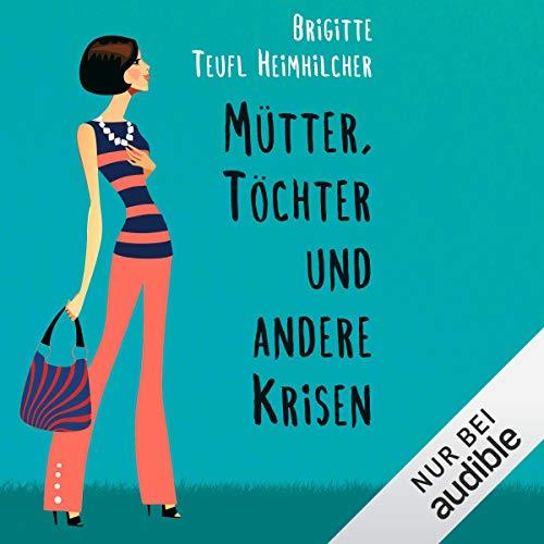 Mütter, Töchter und andere Krisen                   Autor:                                                                                                                                 Brigitte Teufl-Heimhilcher                               Sprecher:                                                                                                                                 Sylvia Heid                      Spieldauer: 8 Std. und 55 Min.     52 Bewertungen     Gesamt 3,8