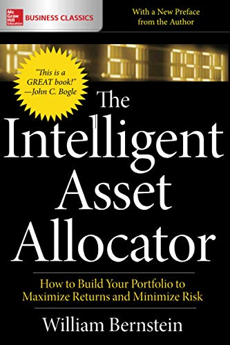 The Intelligent Asset Allocator: How to Build Your Portfolio to Maximize Returns and Minimize Risk