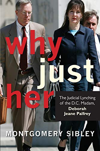 Why Just Her?: The Judicial Lynching of the D.C. Madam, Deborah Jeane Palfrey