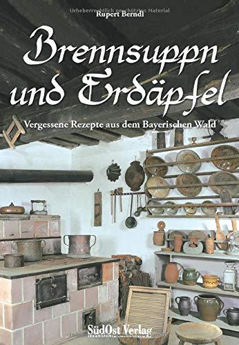 Brennsuppn und Erdäpfel: Vergessene Rezepte aus dem bayerischen Wald