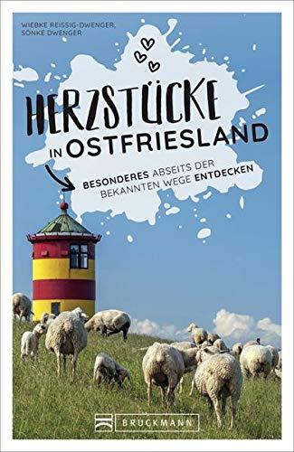 Reiseführer Ostfriesland: Herzstücke in Ostfriesland – Besonderes an Niedersachsens Nordseeküste entdecken. Insidertipps für Touristen und (Neu)Einheimische. Neu 2021.