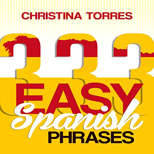 Spanish: 333 Easy Spanish Phrases Audiobook By Christina Torres cover art
