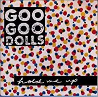 Hold Me Up by Goo Goo Dolls (1999-02-24)