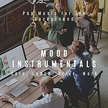 Mood Instrumentals: Pop Music For The Background - Cafe, Lunch, Drive, Work, Vol. 27