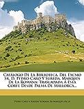 Catálogo De La Biblioteca, Del Excmo Sr. D. Pedro Caro Y Sureda, Marqués De La Romana: Trasladada Á Esta Corte Desde Palma De Mallorca...
