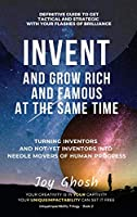 Invent And Grow Rich And Famous At The Same Time: Turning Inventors And Non-Inventors Into Needle Movers Of Human Progress (Uniqueimpactability)
